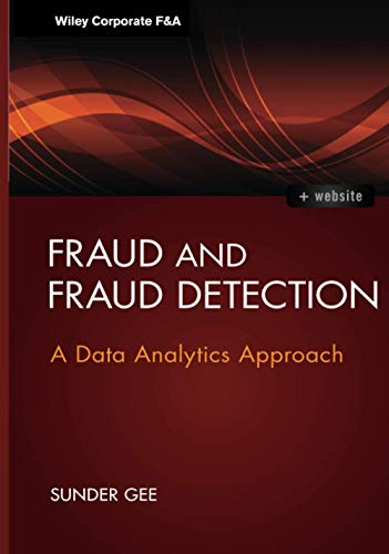 Fraud and Fraud Detection: A Data Analytics Approach. + Website (Wiley Corporate F&A)
