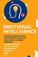 Emotional Intelligence: The Guide for Empaths on How to Analyze People. For a Better Life, success at work, and happier relationships.INCLUDES ENNEAGRAM FOR SELF-DISCOVERY AND UNDERSTAND PERSONALITY TYPES