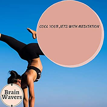 Cool Your Jets With Meditation
