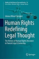 Human Rights Redefining Legal Thought: The History of Human Rights Discourse in Finnish Legal Scholarship (Studies in the History of Law and Justice, 16)