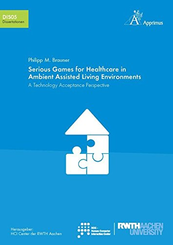 Serious Games for Healthcare in Ambient Assisted Living Environments: A Technology Acceptance Perspective (Schriften des HCI Center der RWTH Aachen University)