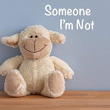 Someone I'm Not
