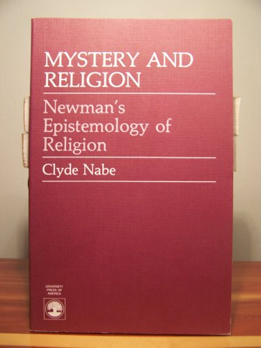 Mystery and Religion: Newman's Epistemology of Religion