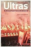 Ultras, les autres protagonistes du football - Préface de Paul Dietschy