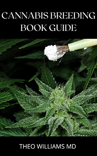 CANNABIS BREEDING BOOK GUIDE: The Essential Guide To Growing And Cultivating Marijuana For Recreational And Medicinal Use Or Purpose (English Edition)
