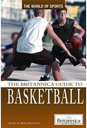 [( The Britannica Guide to Basketball )] [by: Adam Augustyn] [Aug-2011]