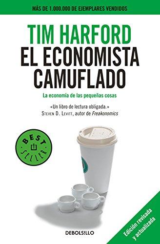 El economista camuflado (edición revisada y actualizada): La economía de las pequeñas cosas (Best Seller)