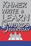Khmer write & learn 5 words everyday: Notebook help you writing and remember words every day, 147 pages, 6' x 9'