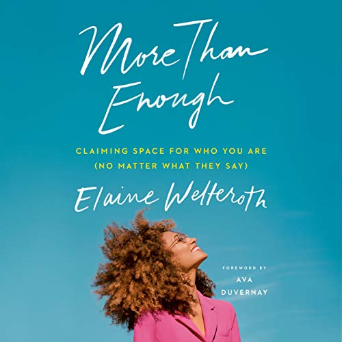 More Than Enough     Claiming Space for Who You Are (No Matter What They Say)              By:                                                                                                                                 Elaine Welteroth                               Narrated by:                                                                                                                                 Elaine Welteroth,                                                                                        Adenrele Ojo                      Length: 10 hrs and 31 mins     25 ratings     Overall 4.9