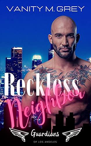 Reckless Neighbor: Ein Bodyguard zum Verlieben von [Vanity M. Grey]