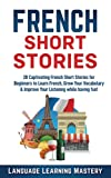 French Short Stories: 20 Captivating French Short Stories for Beginners to Learn French, Grow Your Vocabulary & Improve Your Listening while having fun!