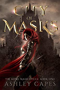 [Ashley Capes]のCity of Masks: (An Epic Fantasy Adventure) (The Bone Mask Cycle Book 1) (English Edition)
