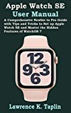 apple watch se user manual: a comprehensive newbie to pro guide with tips and tricks to set up apple watch se and master the hidden features of watchos 7 (english edition)