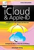 iCloud & Apple-ID - Sicherheit für Ihre Daten im Internet - Optimal für iPhone, iPad, Mac und Windows; aktuell zu macOS Big Sur, iOS 14 und iPadOS 14: Optimal für iPhone, iPad, Mac & Windows
