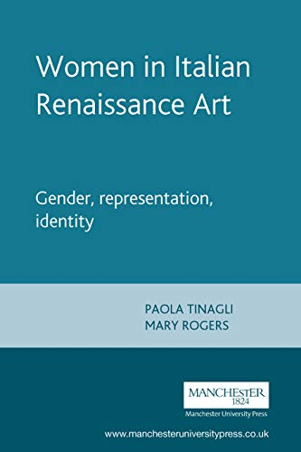 Download Women in Italian Renaissance Art: Gender, Representation, Identity 071904054X