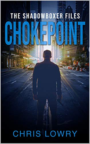 CHOKEPOINT - an action thriller: a Shadowboxer file (The Shadowboxer Files...