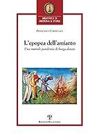 L'epopea Dell'amianto: Una Mortale Pandemia Di Lunga Durata (Biblioteca Di Medicina & Storia)