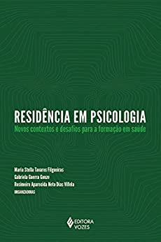 Residência em psicologia: Novos contextos e desafios para a formação em saúde por [Rosimeire Aparecida Neto Dias Villela]