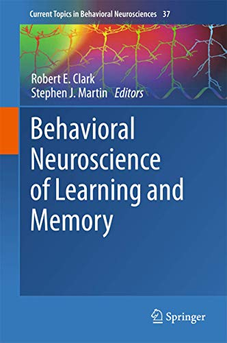 Behavioral Neuroscience of Learning and Memory (Current Topics in Behavioral Neurosciences (37))