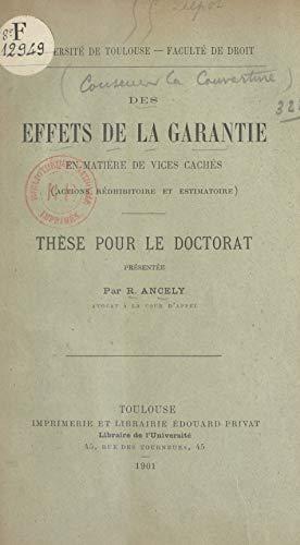 Des effets de la garantie en matière de vices cachés (actions rédhibitoire et estimatoire): Thèse pour le Doctorat (French Edition)