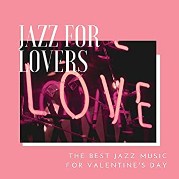 Jazz for Lovers: The Best Jazz Music for Valentine's Day, Romantic Dates Songs