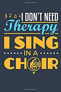 I Don't Need Therapy I Sing in a Choir: Choir Journal, Blank Paperback Lined Notebook to Write In, Choir Singer Gift, 150 ...