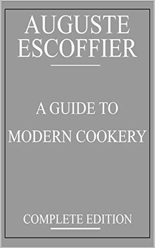 Amazon Com Escoffier A Guide To Modern Cookery Complete Edition Ebook Escoffier Auguste Anonymous Kindle Store