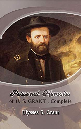 Personal Memoirs of U. S. Grant, Complete : Annotated ...