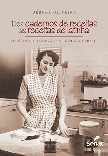 Dos cadernos de receitas as receitas de latinha : Indústria e tradição culinária: Indústria e Tradição Culinária no Brasil