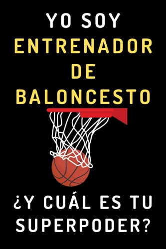 Yo Soy Entrenador De Baloncesto ¿Y Cuál Es Tu Superpoder?: Cuaderno Ideal Para Entrenadores De Baloncesto - 120 Páginas