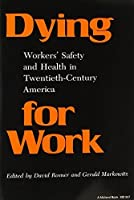 Dying for Work: Workers' Safety and Health in Twentieth-Century America (Interdisciplinary Studies in History) by Unknown(1989-02-22)