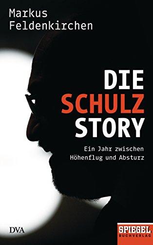 Die Schulz-Story: Ein Jahr zwischen Höhenflug und Absturz - Ein SPIEGEL-Buch