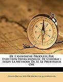 de l'Anesthésie Produite Par Injection Intra-Veineuse de Chloral: Selon La Méthode de M. Le Professeur Oré
