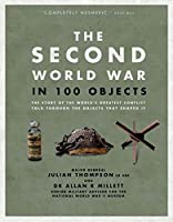 The Second World War in 100 Objects: The Story of the World's Greatest Conflict Told Through the Objects That Shaped It