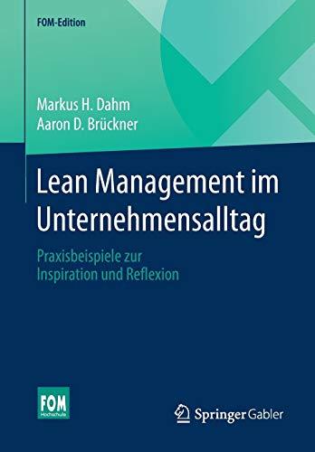 Lean Management im Unternehmensalltag: Praxisbeispiele zur Inspiration und Reflexion (FOM-Edition)