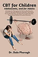 CBT for Children, Adolescents, and Adults: Strategies for Managing Anti-Personality, Disruptive Behaviour, Anti-Social Personality, Avoidant Personality, Oppositional Defiant & Conduct Disorders