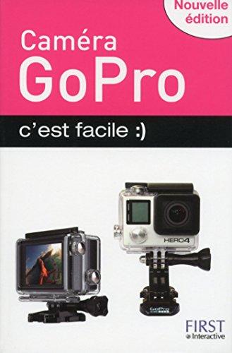 Caméra GoPro c'est facile, nouvelle édition (French Edition)