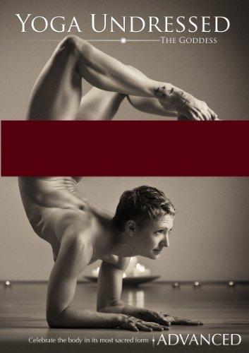 Yoga Undressed, The Goddess Series - Naked Yoga for the Advanced: A Flowing Tantric Vinyasa, Kundalini & Hatha Yoga Practice