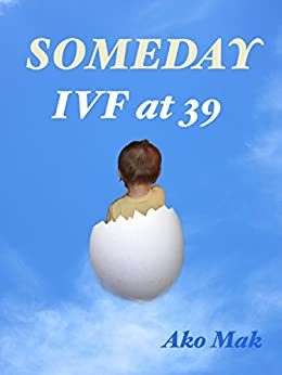 [Ako Mak]のSomeday, IVF at 39 (English Edition)