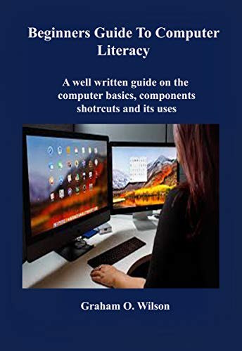 Beginners Guide to Computer Literacy: A well written guide on the computer basics, component, shortcuts and its uses (English Edition)