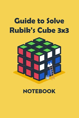 Guide to Solve Rubik's Cube 3x3 Notebook: Notebook|Journal| Diary/ Lined - Size 6x9 Inches 100 Pages