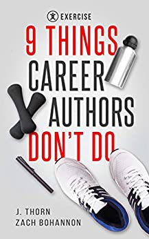 9 Things Career Authors Don't Do: Exercise by [J. Thorn, Zach Bohannon]