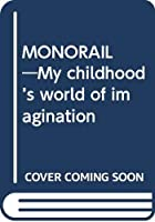 MONORAIL―My childhood's world of imagination