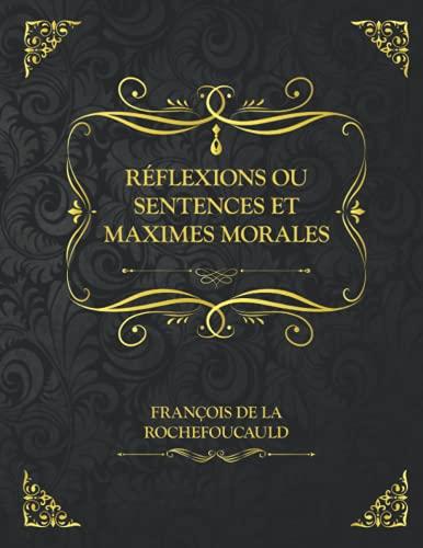Réflexions ou sentences et maximes morales: Edition Collector - François de La Rochefoucauld