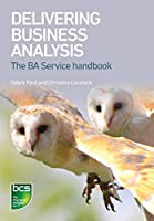 Delivering Business Analysis: The BA Service handbook Front Cover
