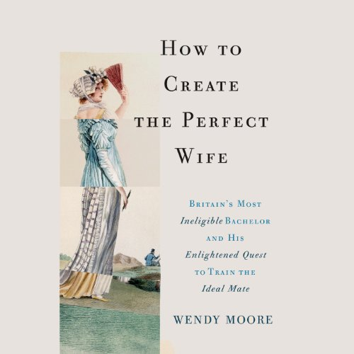 How to Create the Perfect Wife                   By:                                                                                                                                 Wendy Moore                               Narrated by:                                                                                                                                 Angele Masters                      Length: 12 hrs and 15 mins     23 ratings     Overall 4.1