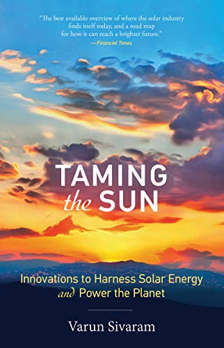 Taming the Sun: Innovations to Harness Solar Energy and Power the Planet (The MIT Press)