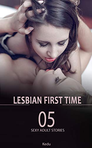 Lesbian : first time (05 sexy adult stories)
