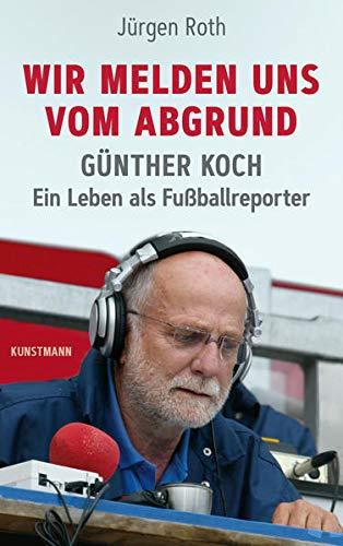 Wir melden uns vom Abgrund: Günther Koch – Ein Leben als Fußballreporter