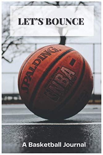 LET'S BOUNCE: A 6X9 100 page basketball journal to help you become the next star nba player